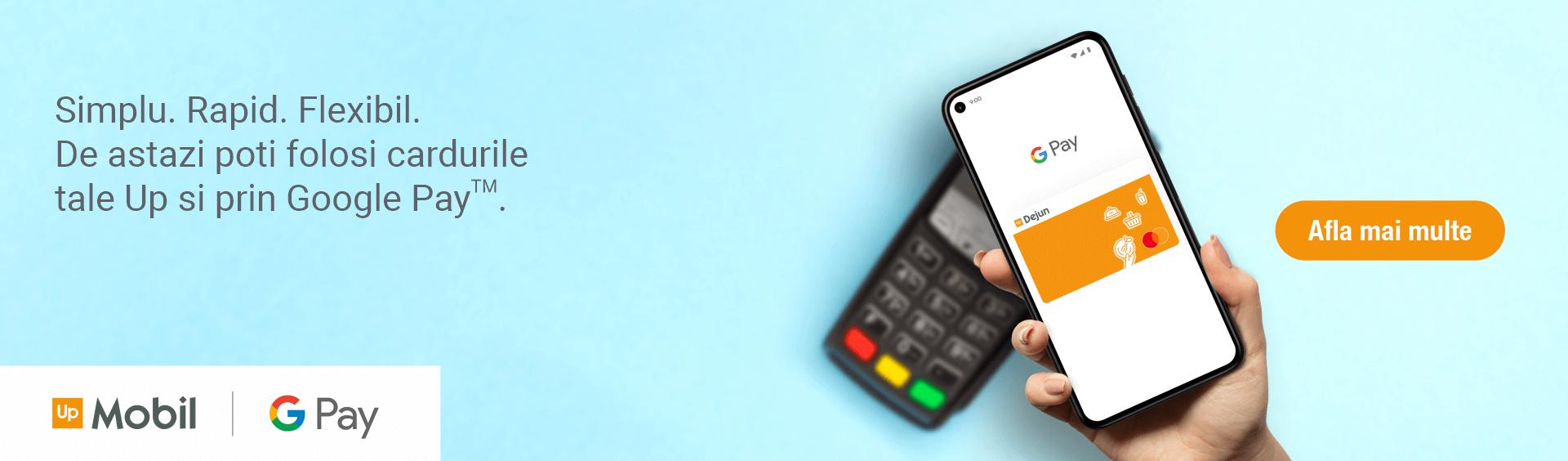 Google Pay acum la Up Romania